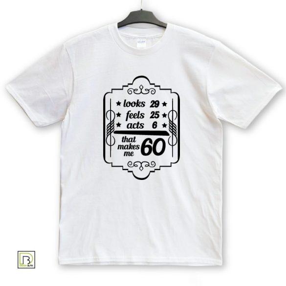 Looks, feels, acts születésnapi unisex póló